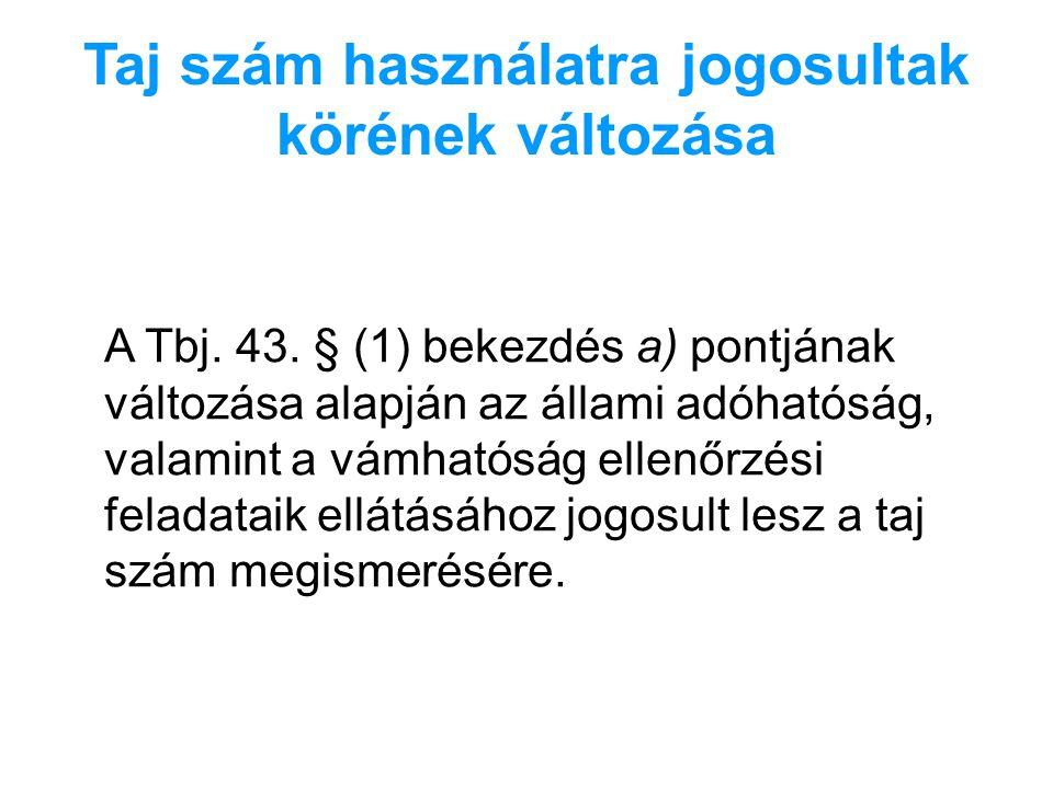 Taj szám használatra jogosultak körének változása A Tbj. 43. § (1) bekezdés a) pontjának változása alapján az állami adóhatóság, valamint a vámhatóság