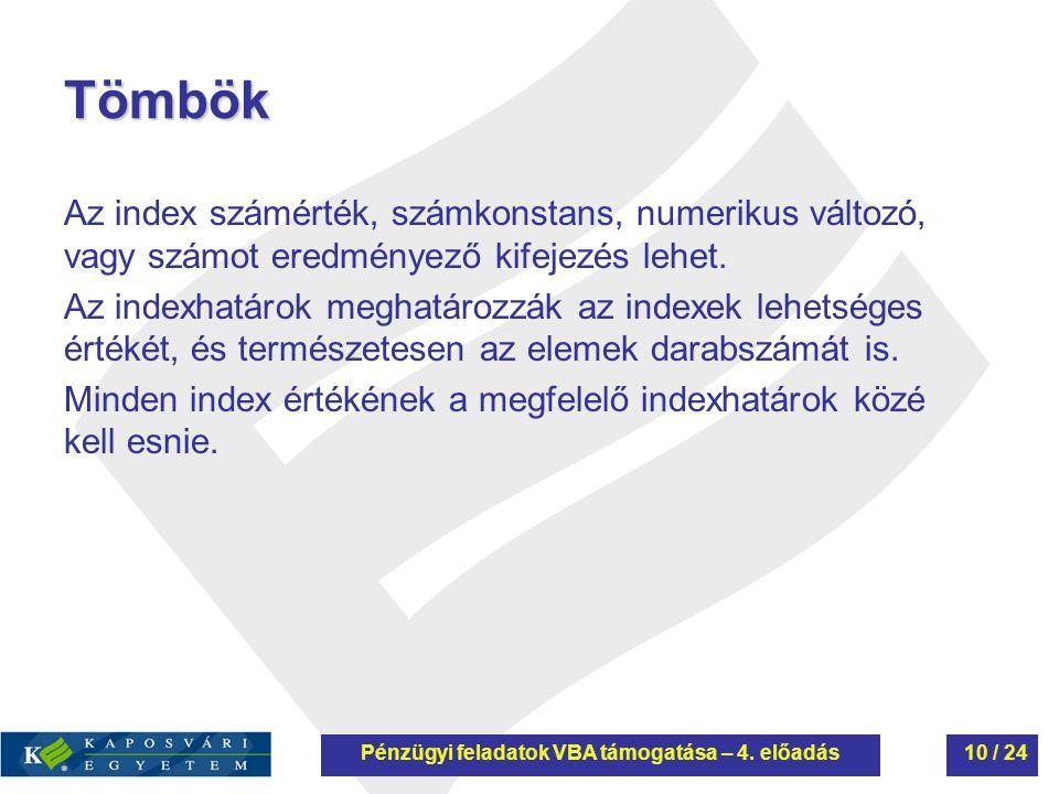 Tömbök Az index számérték, számkonstans, numerikus változó, vagy számot eredményező kifejezés lehet. Az indexhatárok meghatározzák az indexek lehetség