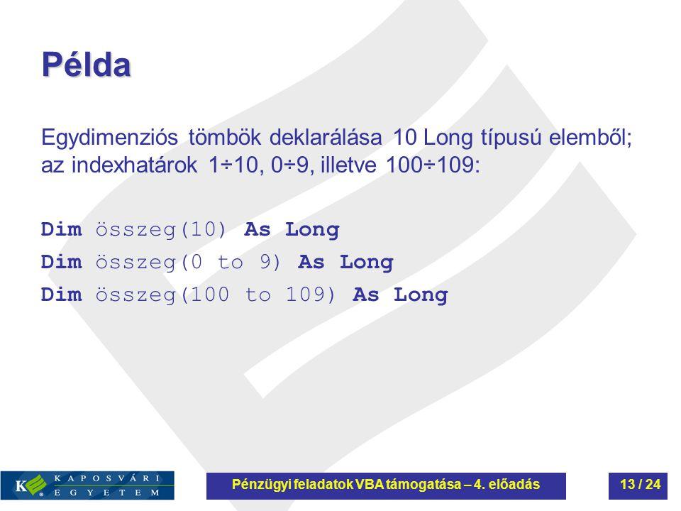 Példa Egydimenziós tömbök deklarálása 10 Long típusú elemből; az indexhatárok 1÷10, 0÷9, illetve 100÷109: Dim összeg(10) As Long Dim összeg(0 to 9) As