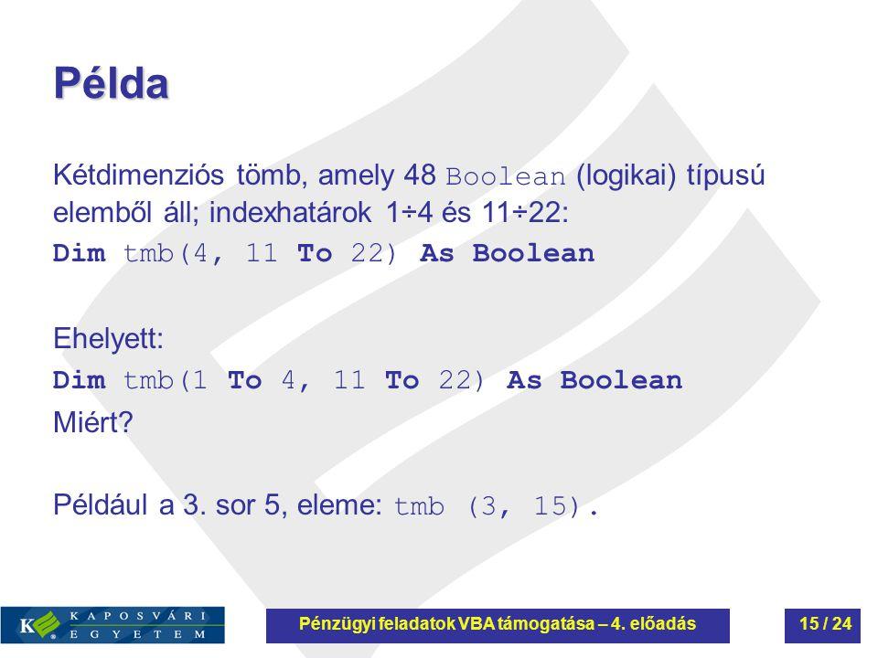Példa Kétdimenziós tömb, amely 48 Boolean (logikai) típusú elemből áll; indexhatárok 1÷4 és 11÷22: Dim tmb(4, 11 To 22) As Boolean Ehelyett: Dim tmb(1