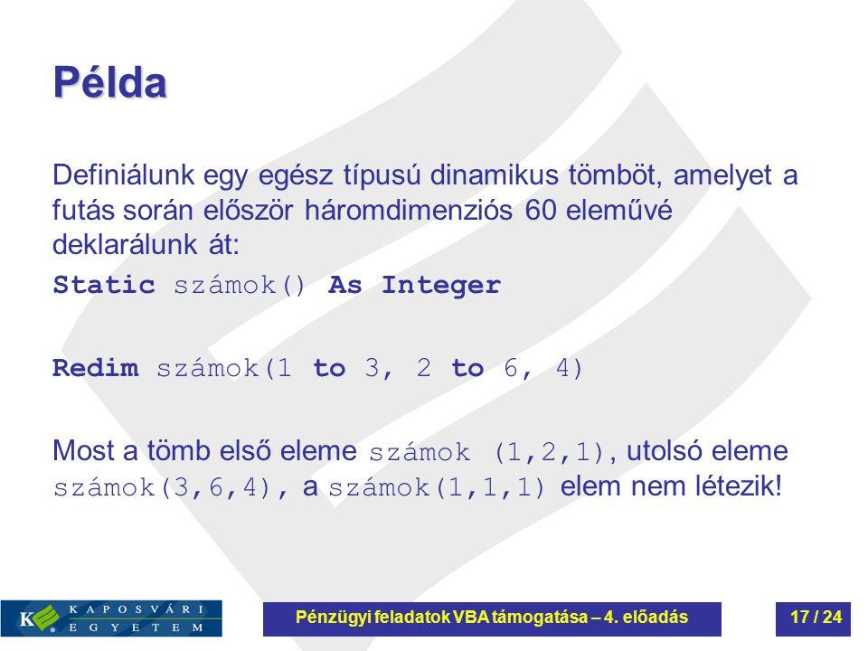 Példa Definiálunk egy egész típusú dinamikus tömböt, amelyet a futás során először háromdimenziós 60 eleművé deklarálunk át: Static számok() As Intege