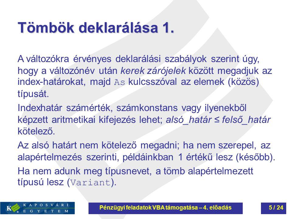 Tömbök deklarálása 1. A változókra érvényes deklarálási szabályok szerint úgy, hogy a változónév után kerek zárójelek között megadjuk az index-határok