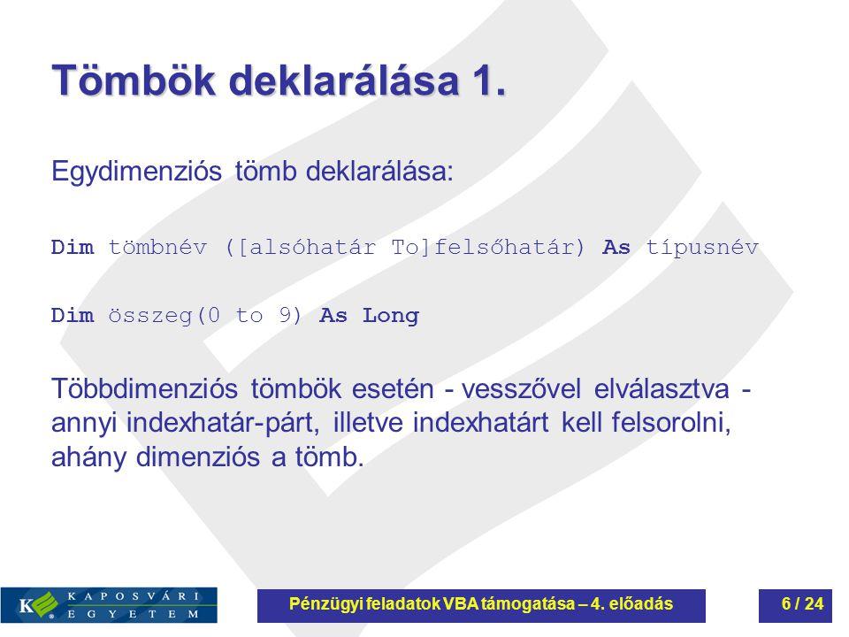 Tömbök deklarálása 1. Egydimenziós tömb deklarálása: Dim tömbnév ([alsóhatár To]felsőhatár) As típusnév Dim összeg(0 to 9) As Long Többdimenziós tömbö
