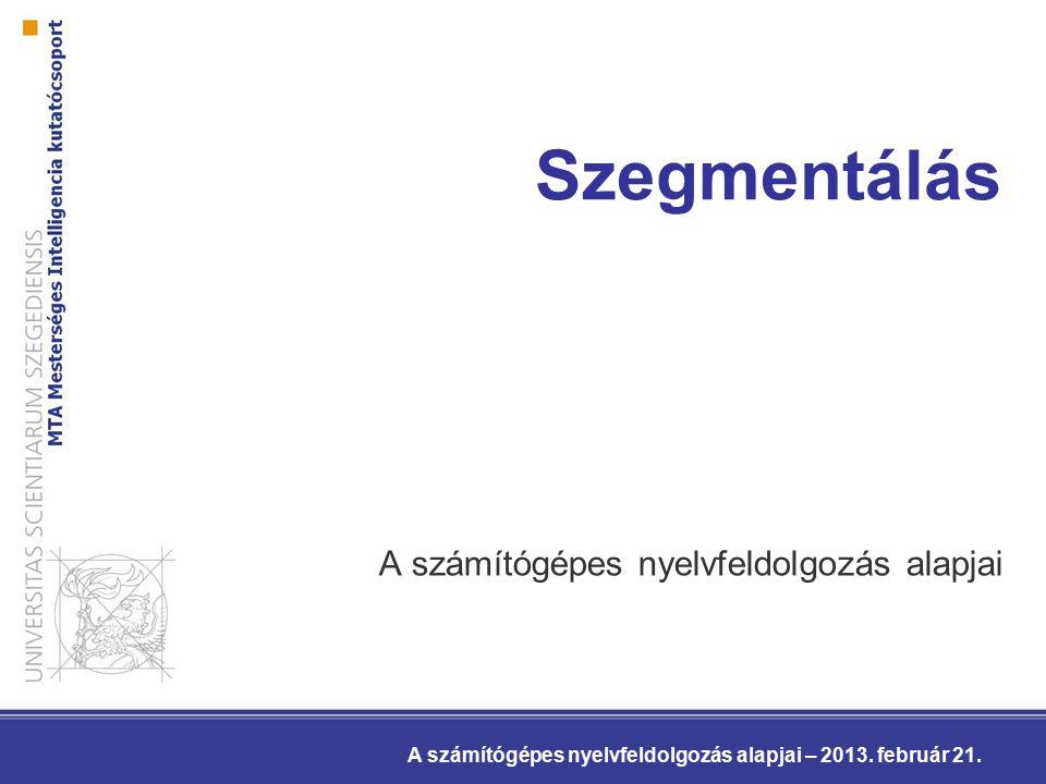Szegmentáló eszközök HunToken –Hun* egyik modulja –Mondatokra és tokenekre bontás –http://mokk.bme.hu/resources/huntokenhttp://mokk.bme.hu/resources/huntoken magyarlanc –mondatokra, illetve szavakra szegmentáló modul –http://www.inf.u-szeged.hu/rgai/magyarlanchttp://www.inf.u-szeged.hu/rgai/magyarlanc