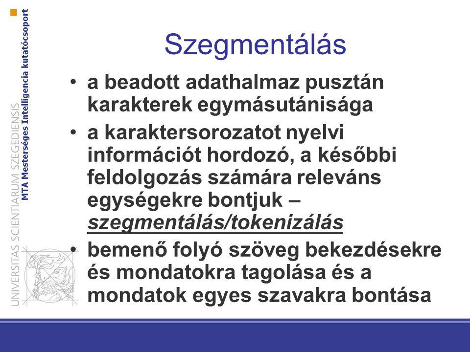 Szegmentálás a beadott adathalmaz pusztán karakterek egymásutánisága a karaktersorozatot nyelvi információt hordozó, a későbbi feldolgozás számára releváns egységekre bontjuk – szegmentálás/tokenizálás bemenő folyó szöveg bekezdésekre és mondatokra tagolása és a mondatok egyes szavakra bontása