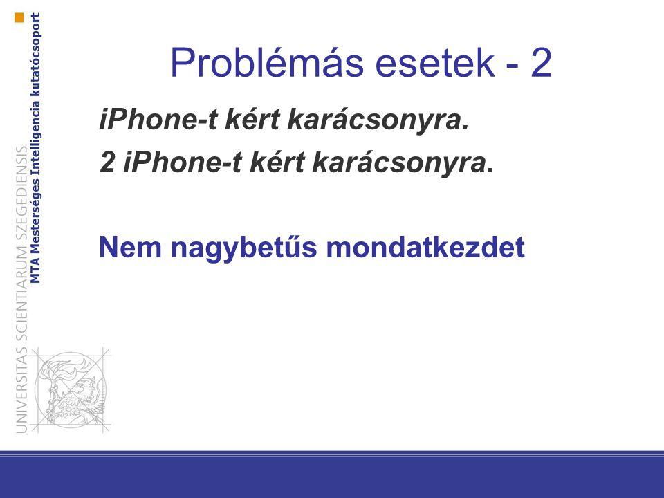 Problémás esetek - 2 iPhone-t kért karácsonyra. 2 iPhone-t kért karácsonyra.