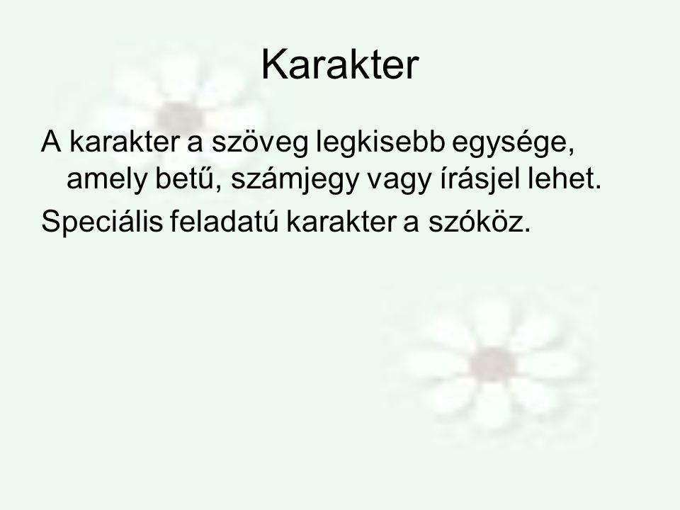 Karakter A karakter a szöveg legkisebb egysége, amely betű, számjegy vagy írásjel lehet. Speciális feladatú karakter a szóköz.