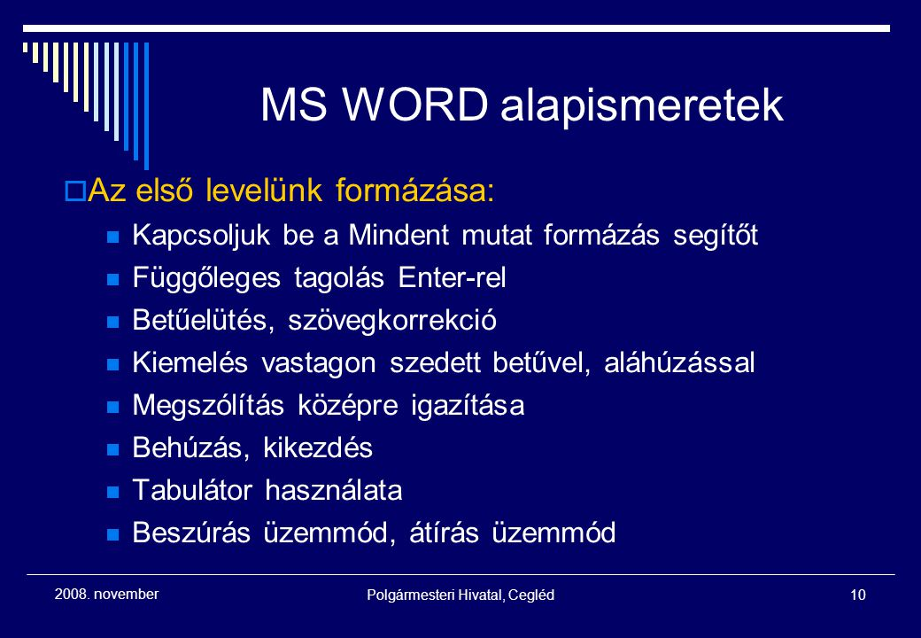 Polgármesteri Hivatal, Cegléd10 2008. november MS WORD alapismeretek  Az első levelünk formázása: Kapcsoljuk be a Mindent mutat formázás segítőt Függ