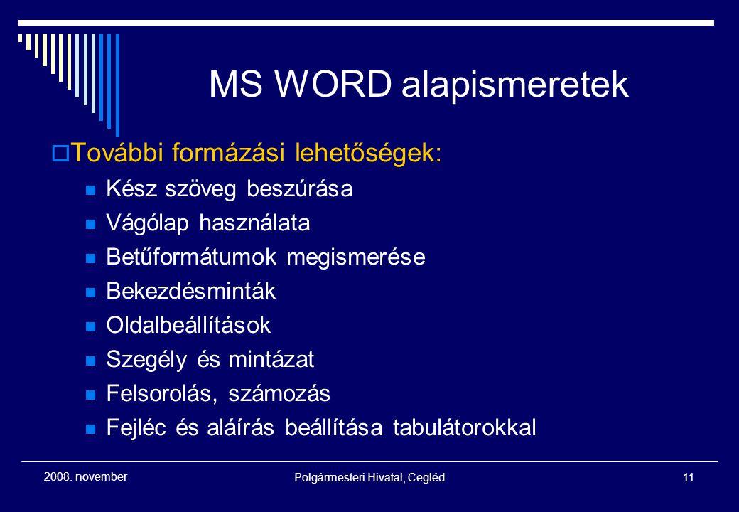 Polgármesteri Hivatal, Cegléd11 2008. november MS WORD alapismeretek  További formázási lehetőségek: Kész szöveg beszúrása Vágólap használata Betűfor