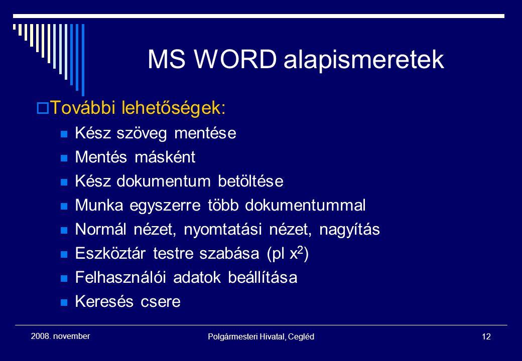 Polgármesteri Hivatal, Cegléd12 2008. november MS WORD alapismeretek  További lehetőségek: Kész szöveg mentése Mentés másként Kész dokumentum betölté