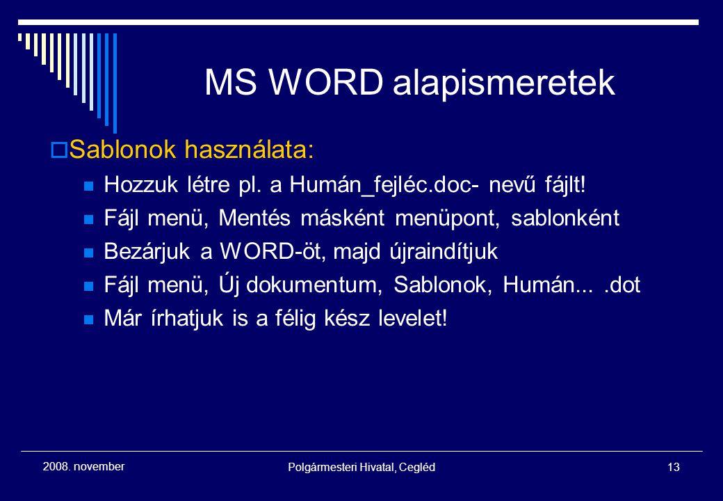 Polgármesteri Hivatal, Cegléd13 2008. november MS WORD alapismeretek  Sablonok használata: Hozzuk létre pl. a Humán_fejléc.doc- nevű fájlt! Fájl menü