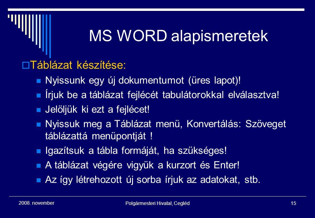 Polgármesteri Hivatal, Cegléd15 2008. november MS WORD alapismeretek  Táblázat készítése: Nyissunk egy új dokumentumot (üres lapot)! Írjuk be a táblá