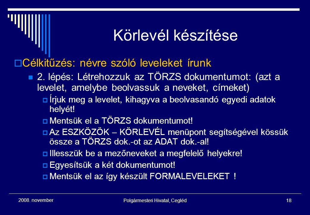 Polgármesteri Hivatal, Cegléd18 2008. november Körlevél készítése  Célkitűzés: névre szóló leveleket írunk 2. lépés: Létrehozzuk az TÖRZS dokumentumo