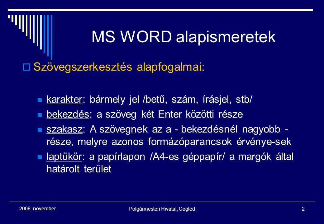 Polgármesteri Hivatal, Cegléd2 2008. november MS WORD alapismeretek  Szövegszerkesztés alapfogalmai: karakter: bármely jel /betű, szám, írásjel, stb/