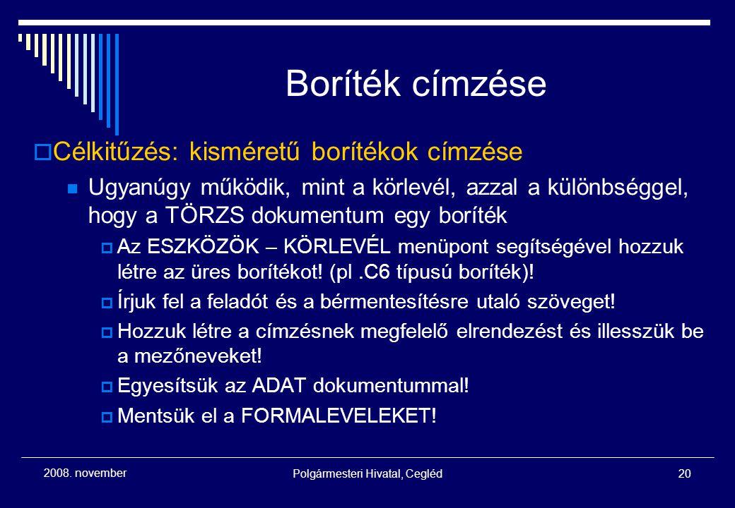 Polgármesteri Hivatal, Cegléd20 2008. november Boríték címzése  Célkitűzés: kisméretű borítékok címzése Ugyanúgy működik, mint a körlevél, azzal a kü