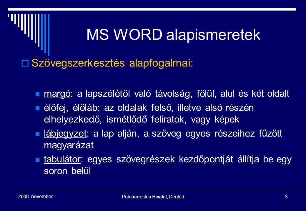 Polgármesteri Hivatal, Cegléd3 2008. november MS WORD alapismeretek  Szövegszerkesztés alapfogalmai: margó: a lapszélétől való távolság, fölül, alul