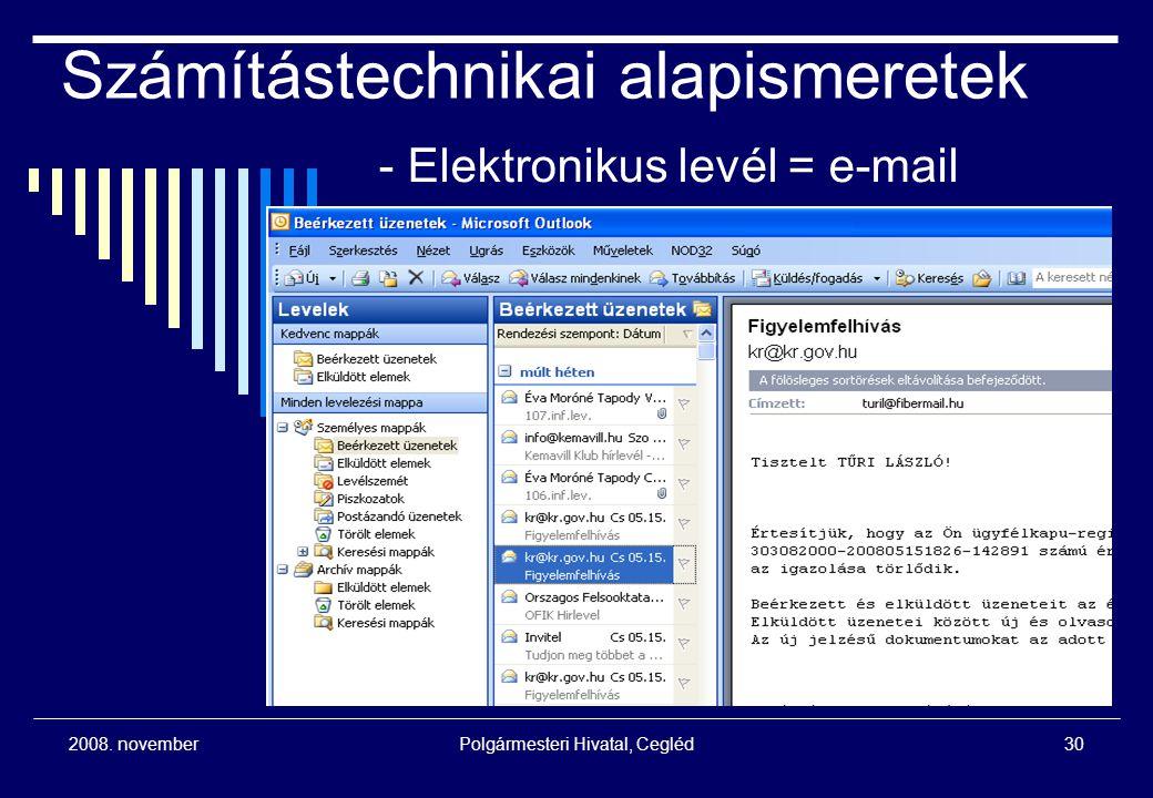 2008. novemberPolgármesteri Hivatal, Cegléd30 Számítástechnikai alapismeretek - Elektronikus levél = e-mail