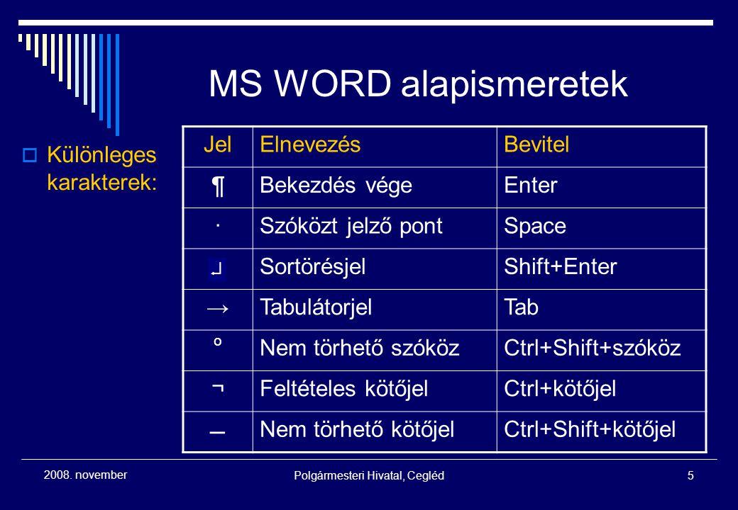 Polgármesteri Hivatal, Cegléd5 2008. november MS WORD alapismeretek  Különleges karakterek: JelElnevezésBevitel ¶Bekezdés végeEnter ·Szóközt jelző po