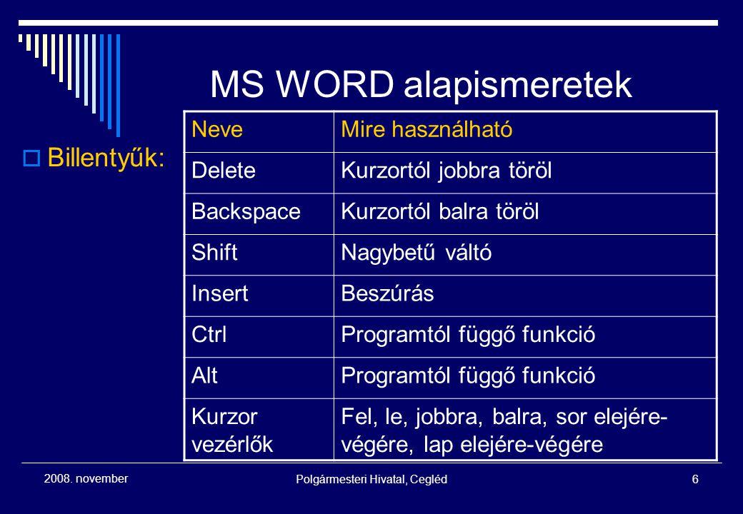 Polgármesteri Hivatal, Cegléd6 2008. november MS WORD alapismeretek  Billentyűk: NeveMire használható DeleteKurzortól jobbra töröl BackspaceKurzortól