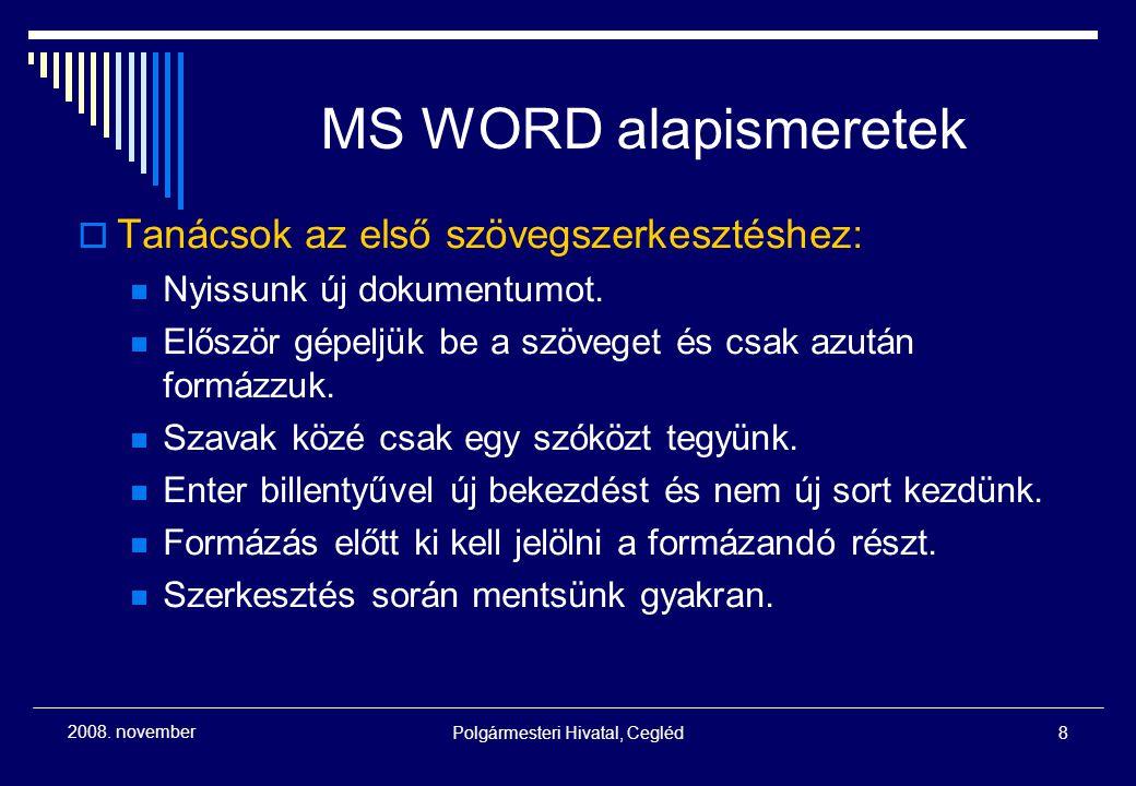 Polgármesteri Hivatal, Cegléd8 2008. november MS WORD alapismeretek  Tanácsok az első szövegszerkesztéshez: Nyissunk új dokumentumot. Először gépeljü