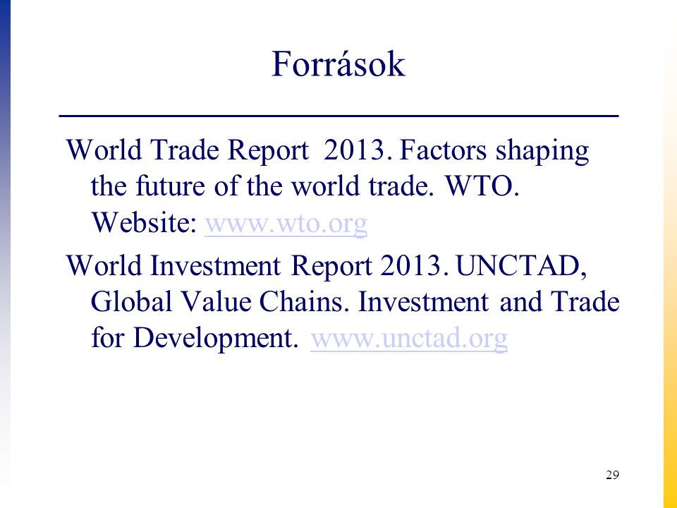 Források World Trade Report 2013. Factors shaping the future of the world trade. WTO. Website: www.wto.orgwww.wto.org World Investment Report 2013. UN