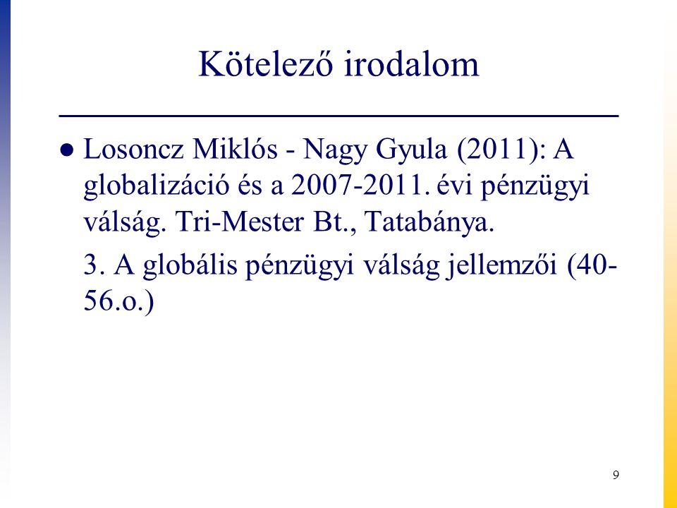 Kötelező irodalom ● Losoncz Miklós - Nagy Gyula (2011): A globalizáció és a 2007-2011.