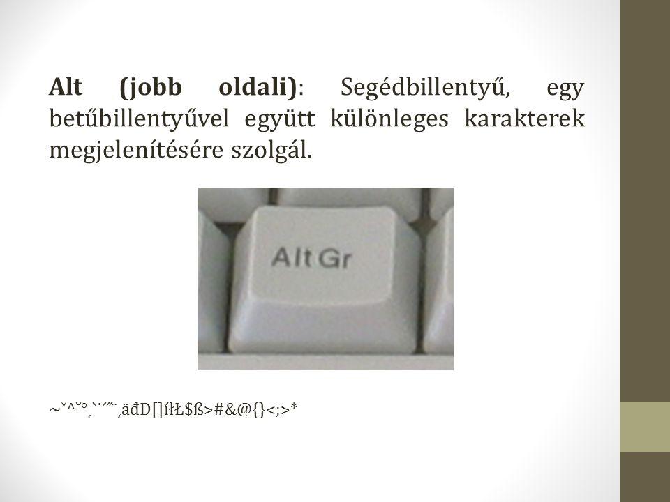 Alt (jobb oldali): Segédbillentyű, egy betűbillentyűvel együtt különleges karakterek megjelenítésére szolgál. ~ˇ^˘°˛`˙´˝¨¸ä đ Đ[]íłŁ$ß>#&@{} *