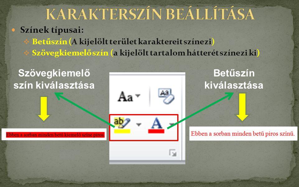 Színek típusai:  Betűszín (A kijelölt terület karaktereit színezi)  Szövegkiemelő szín (a kijelölt tartalom hátterét színezi ki) Betűszín kiválasztá