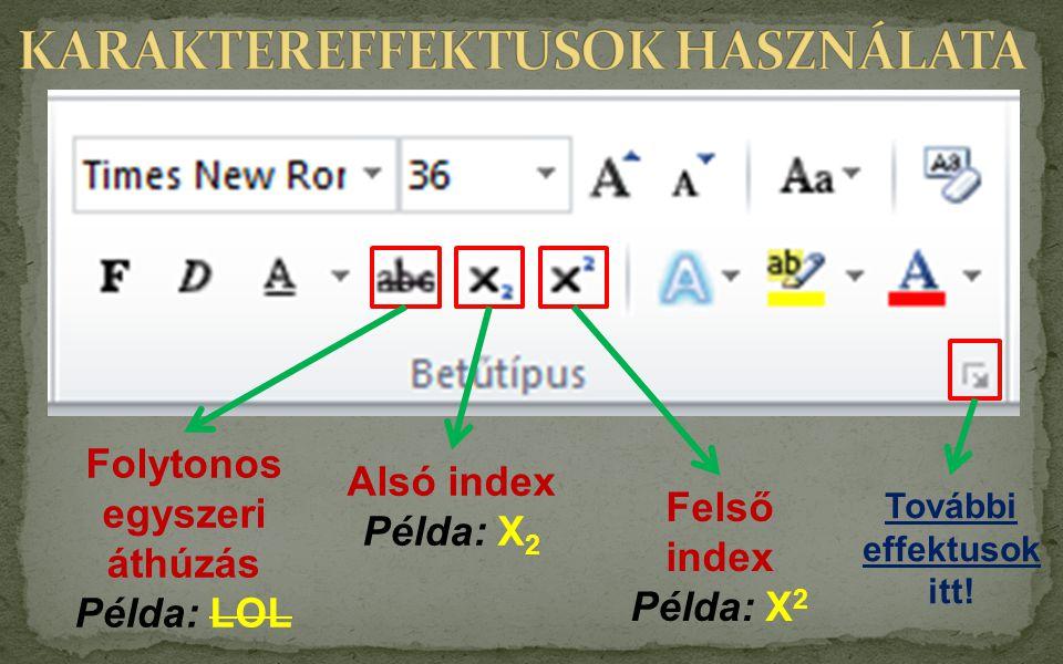 Folytonos egyszeri áthúzás Példa: LOL Alsó index Példa: X 2 Felső index Példa: X 2 További effektusok itt!