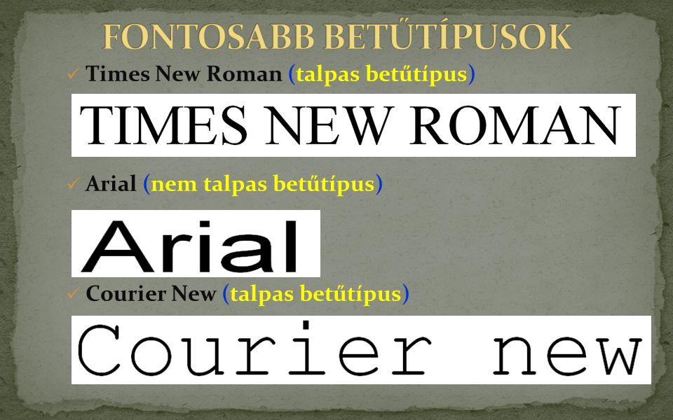 Times New Roman (talpas betűtípus) Arial (nem talpas betűtípus) Courier New (talpas betűtípus)