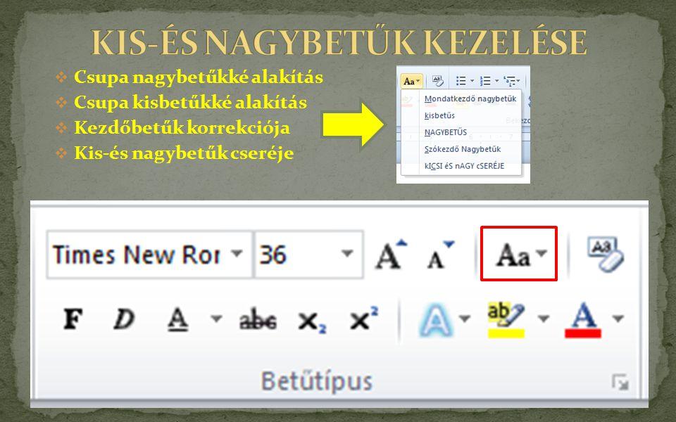  Csupa nagybetűkké alakítás  Csupa kisbetűkké alakítás  Kezdőbetűk korrekciója  Kis-és nagybetűk cseréje