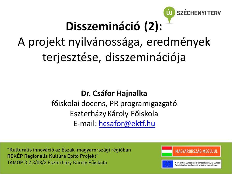 Disszemináció (2): A projekt nyilvánossága, eredmények terjesztése, disszeminációja Dr. Csáfor Hajnalka főiskolai docens, PR programigazgató Eszterház