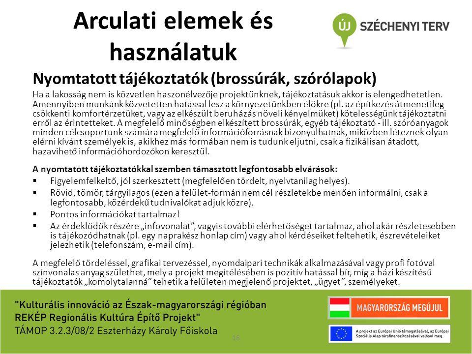 Arculati elemek és használatuk Nyomtatott tájékoztatók (brossúrák, szórólapok) Ha a lakosság nem is közvetlen haszonélvezője projektünknek, tájékoztat
