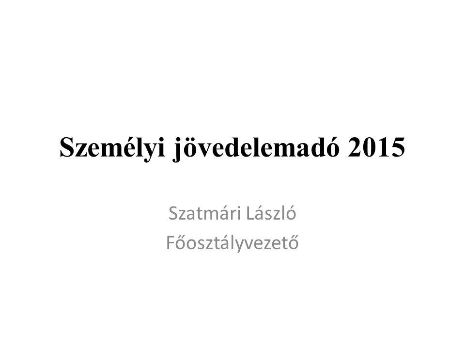 Személyi jövedelemadó 2015 Szatmári László Főosztályvezető