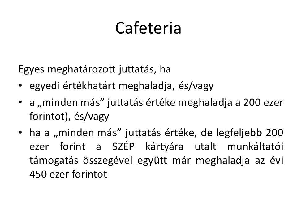 """Cafeteria Egyes meghatározott juttatás, ha egyedi értékhatárt meghaladja, és/vagy a """"minden más"""" juttatás értéke meghaladja a 200 ezer forintot), és/v"""