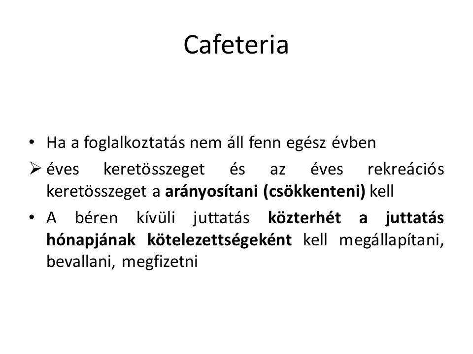 Cafeteria Ha a foglalkoztatás nem áll fenn egész évben  éves keretösszeget és az éves rekreációs keretösszeget a arányosítani (csökkenteni) kell A bé