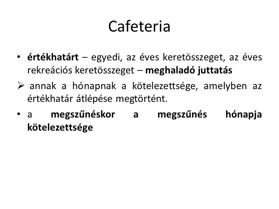Cafeteria értékhatárt – egyedi, az éves keretösszeget, az éves rekreációs keretösszeget – meghaladó juttatás  annak a hónapnak a kötelezettsége, amel