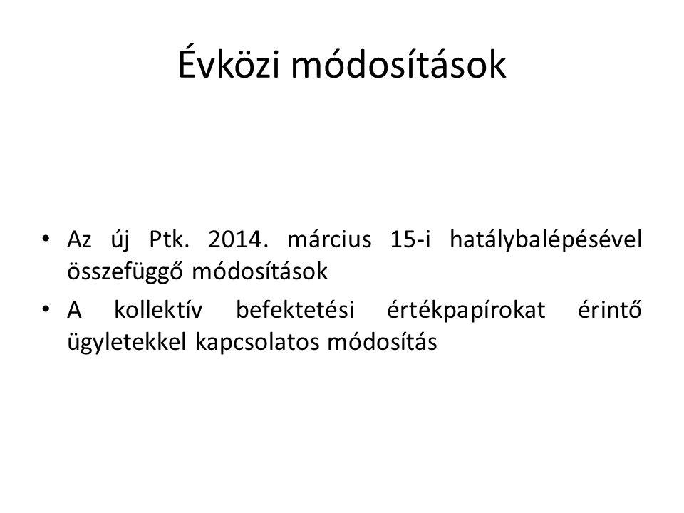Évközi módosítások Az új Ptk. 2014. március 15-i hatálybalépésével összefüggő módosítások A kollektív befektetési értékpapírokat érintő ügyletekkel ka
