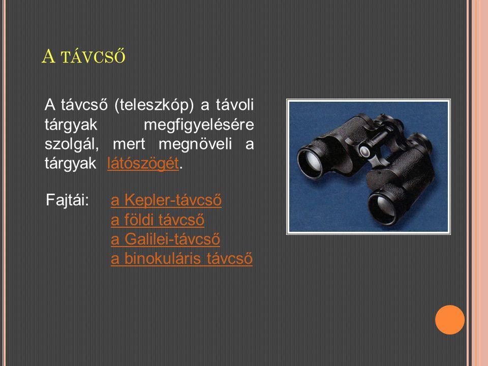 A TÁVCSŐ a Kepler-távcső a földi távcső a Galilei-távcső a binokuláris távcső Fajtái: A távcső (teleszkóp) a távoli tárgyak megfigyelésére szolgál, mert megnöveli a tárgyak látószögét.látószögét