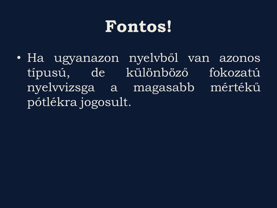 Fontos! Ha ugyanazon nyelvből van azonos típusú, de különböző fokozatú nyelvvizsga a magasabb mértékű pótlékra jogosult.