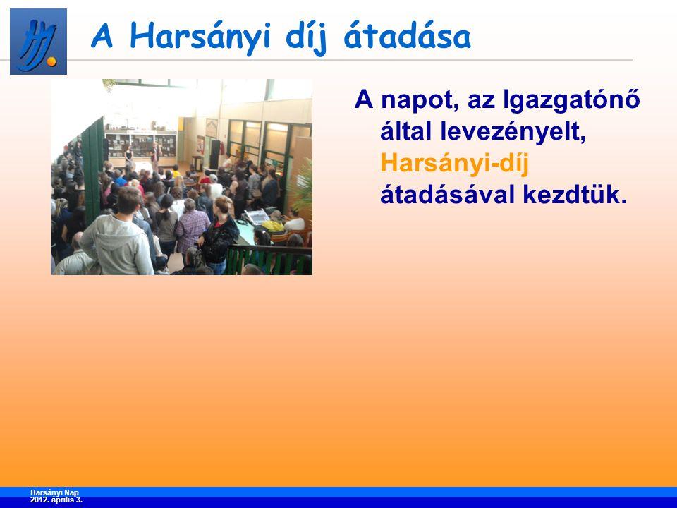 A Harsányi díj átadása A napot, az Igazgatónő által levezényelt, Harsányi-díj átadásával kezdtük.