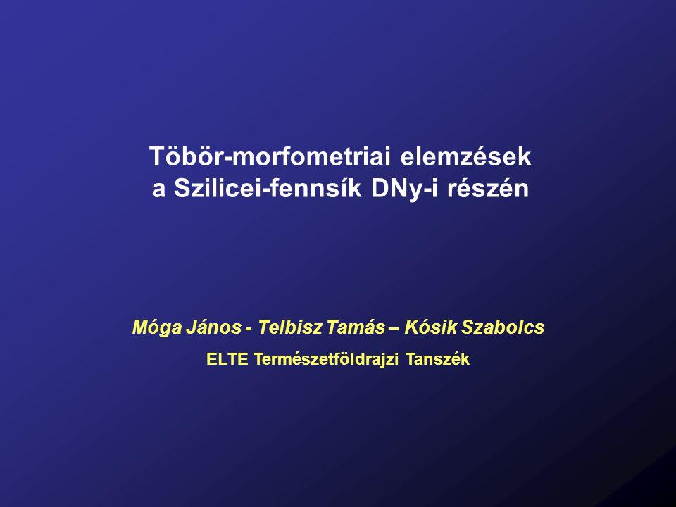 Töbör-morfometriai elemzések a Szilicei-fennsík DNy-i részén Móga János - Telbisz Tamás – Kósik Szabolcs ELTE Természetföldrajzi Tanszék