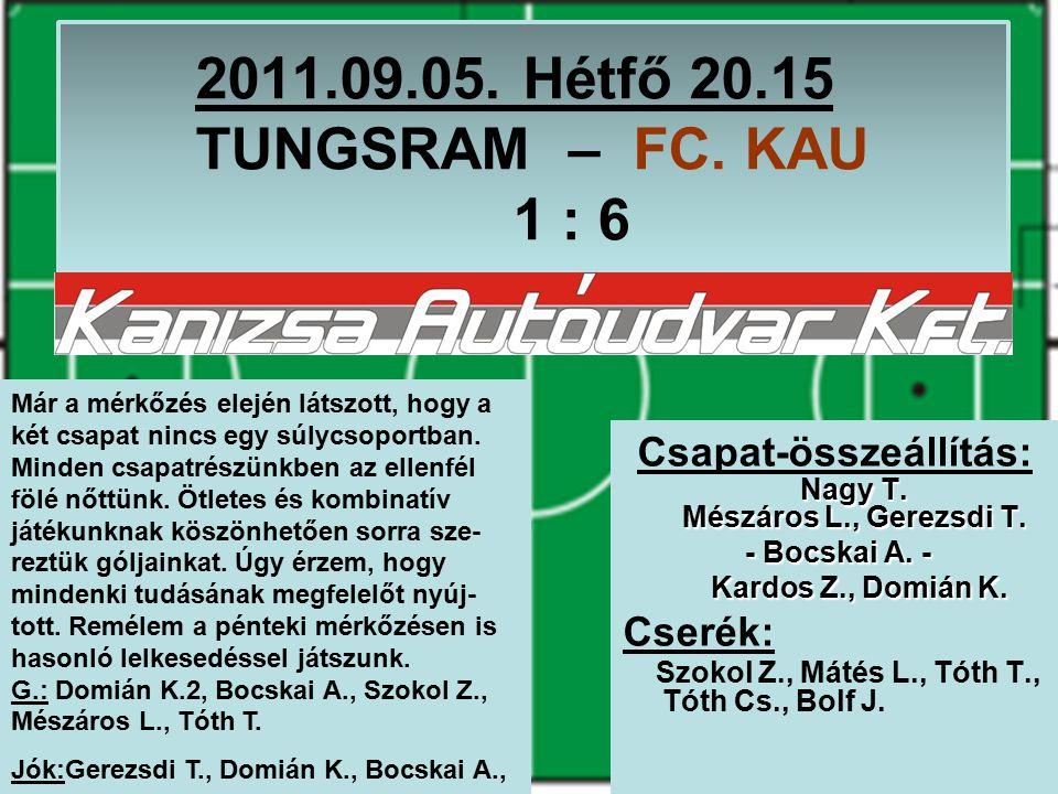 2011.09.05. Hétfő 20.15 TUNGSRAM – FC. KAU 1 : 6 Nagy T.