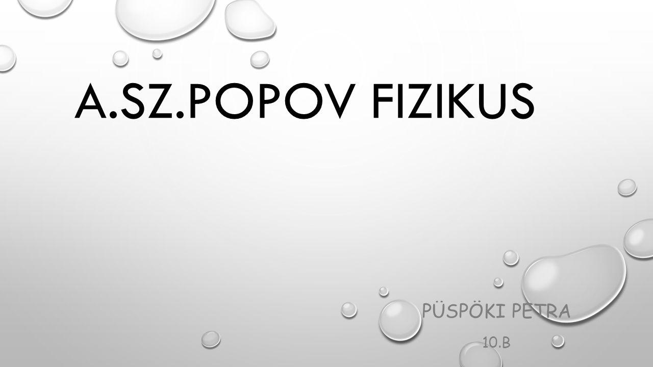 A.SZ.POPOV FIZIKUS PÜSPÖKI PETRA 10.B