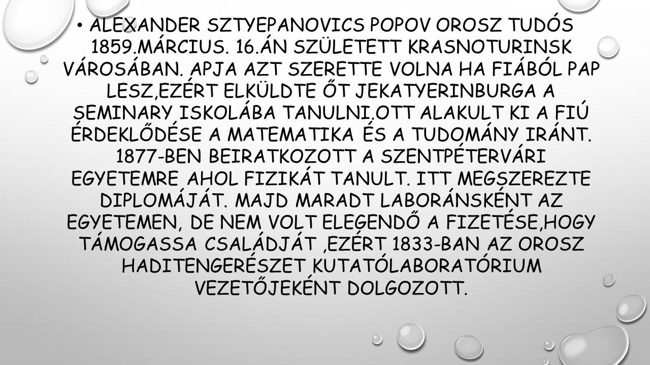 ALEXANDER SZTYEPANOVICS POPOV OROSZ TUDÓS 1859.MÁRCIUS. 16.ÁN SZÜLETETT KRASNOTURINSK VÁROSÁBAN. APJA AZT SZERETTE VOLNA HA FIÁBÓL PAP LESZ,EZÉRT ELKÜ
