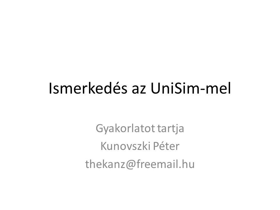 Ismerkedés az UniSim-mel Gyakorlatot tartja Kunovszki Péter thekanz@freemail.hu