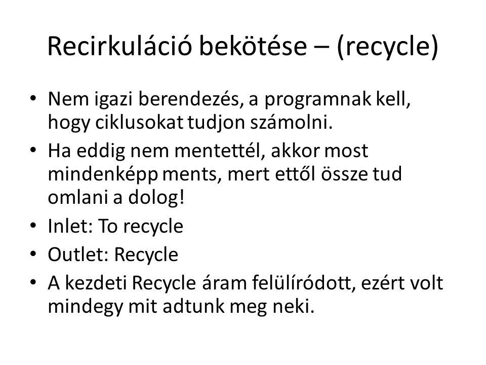 Recirkuláció bekötése – (recycle) Nem igazi berendezés, a programnak kell, hogy ciklusokat tudjon számolni.