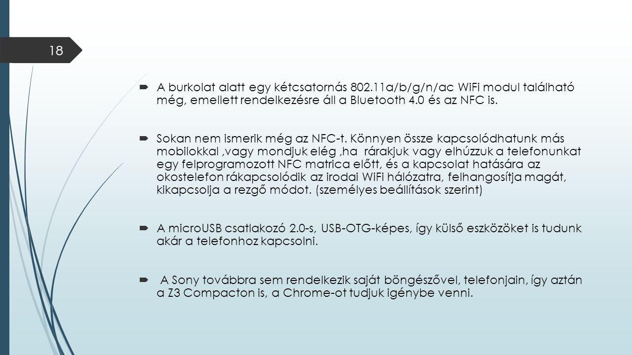  A burkolat alatt egy kétcsatornás 802.11a/b/g/n/ac WiFi modul található még, emellett rendelkezésre áll a Bluetooth 4.0 és az NFC is.