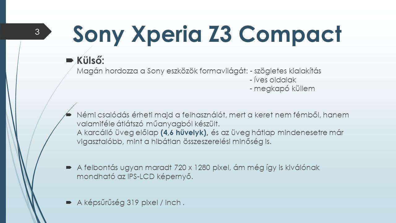 Sony Xperia Z3 Compact  Külső: Magán hordozza a Sony eszközök formavilágát: - szögletes kialakítás - íves oldalak - megkapó küllem  Némi csalódás érheti majd a felhasználót, mert a keret nem fémből, hanem valamiféle átlátszó műanyagból készült.