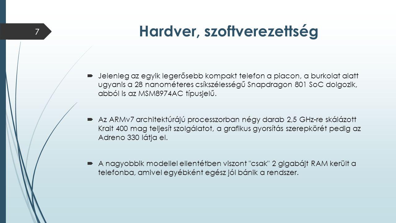 Hardver, szoftverezettség  Jelenleg az egyik legerősebb kompakt telefon a piacon, a burkolat alatt ugyanis a 28 nanométeres csíkszélességű Snapdragon